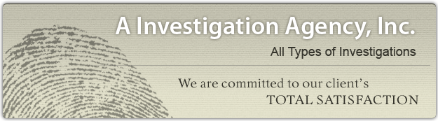A Investigation Agency, Inc. - All Types of Investigations
